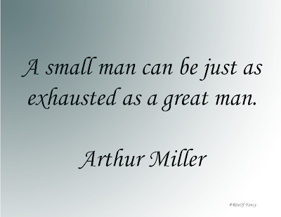 """""""A small man can be just as exhausted as a great man"""""""