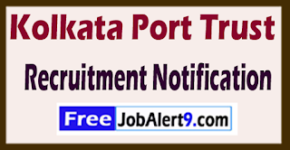 Kolkata Port Trust Recruitment Notification 2017 Last Date 30-06-2017