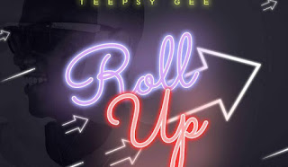 NEW MUSIC : Teepsy Gee - Roll Up ( Mixed by Scary Beats)