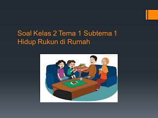 Soal Tematik Kelas 2 Tema 1 Subtema 1 Hidup Rukun di rumah