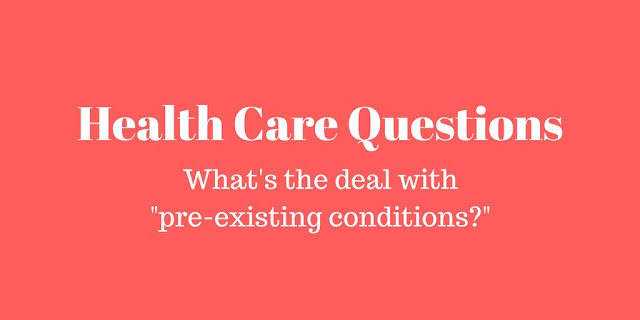 "Health Care Questions: What's the deal with ""pre-existing conditions?"""