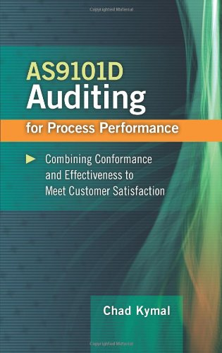 AS9101D Auditing for Process Performance  Combining Conformance and Effectiveness to Meet Customer Satisfaction by Chad Kymal