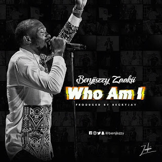 MUSIC: Benjiszzy - Who I Am ||@Benjiszzy