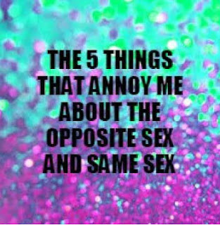 DAY 18 : 5 Things That Irritate Me About Opposite / Same Sex