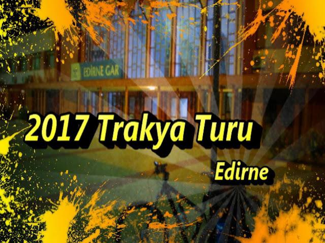 2017/07/06 Trakya Turu (Hazırlık)