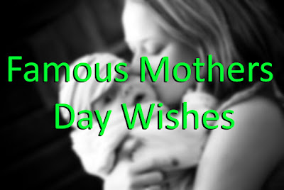 Famous Mothers Day Wishes