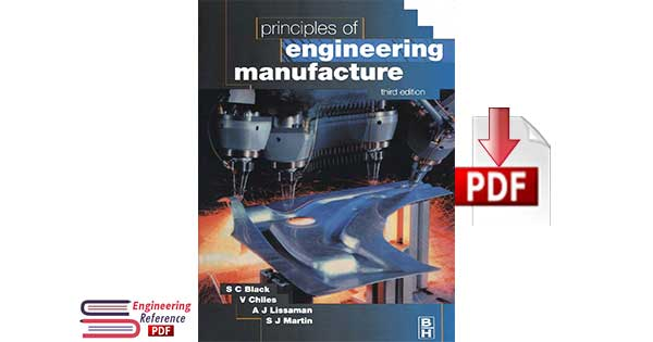 Principles of Engineering Manufacture Third edition by V. Chiles, S. Black, A. Lissaman, S. Martin