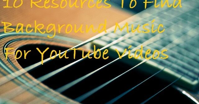 10 Resources To Find Background Music For YouTube Videos