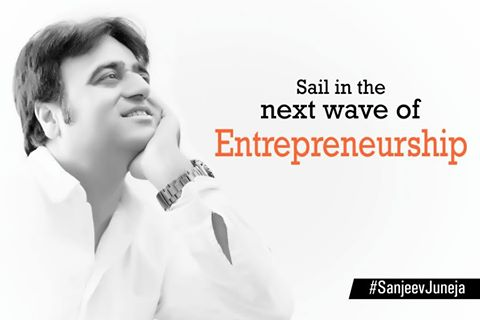 Sail in the new Startup wave Entrepreneur Sanjeev Juneja
