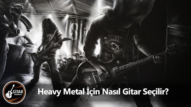 Heavy Metal İçin Nasıl Gitar Seçilir?