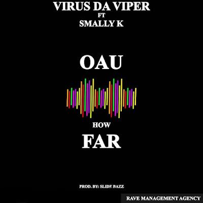 Download Mp3 Music: Virus Da Viper Ft Smally K - OAU How Far (Prod. by Slide bazz)