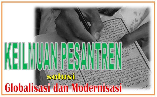 Keilmuan Pesantren sebagai Solusi Globalisasi dan Modernisasi