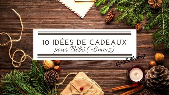 10 IDÉES CADEAUX POUR BÉBÉ (-6 MOIS)