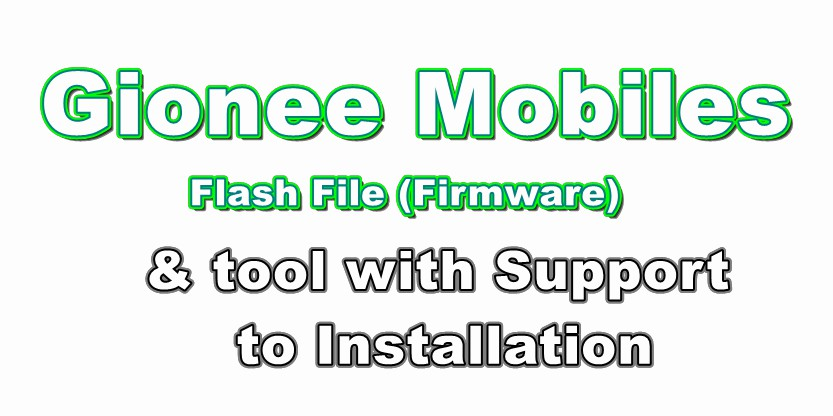 Gionee Flash File (Firmware) & tool with Support to