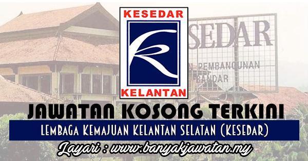 Jawatan Kosong 2017 di Lembaga Kemajuan Kelantan Selatan (KESEDAR) www.banyakjawatan.my