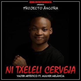Valter Artístico - Ni Txeleli Cerveja (feat. Melancia de Moz) 2018 BAIXAR MP3