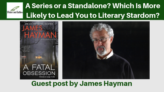 A Series or a Standalone?  Which Is More Likely to Lead You to Literary Stardom? Guest post by James Hayman