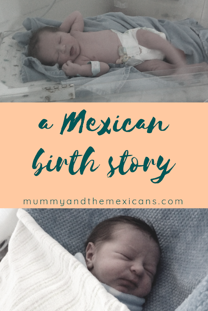 My Mexican Pregnancy - Birth Story