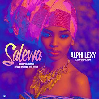 MUSIC: Alphi Lexy - Salewa [@Alphi_Lexy]