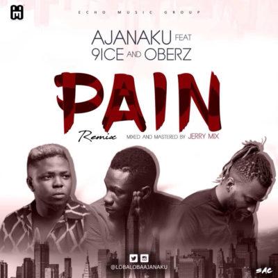 Ajanaku Ft. 9ice + Oberz – Pain (Music Remix)