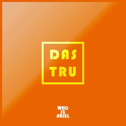"NEW MUSIC: WHOISARIEL - ""DAS TRU"" Feat. Tianna"