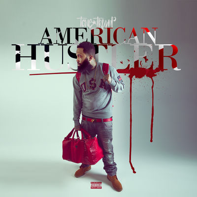 Tone Trump - American Hustler - Album Download, Itunes Cover, Official Cover, Album CD Cover Art, Tracklist