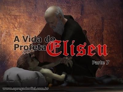 A Vida do Profeta Eliseu – Parte 7