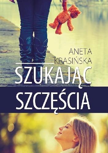 """""""Szukając szczęścia"""" Aneta Krasińska"""