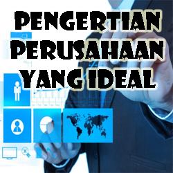 Pengertian Perusahaan yang Ideal