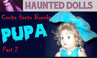 Cerita Hantu Boneka PUPA part 2