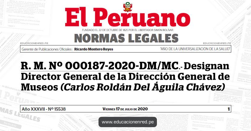 R. M. Nº 000187-2020-DM/MC.- Designan Director General de la Dirección General de Museos (Carlos Roldán Del Águila Chávez)