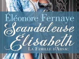 La Famille d'Arsac : Scandaleuse Elisabeth de Eléonore Fernaye