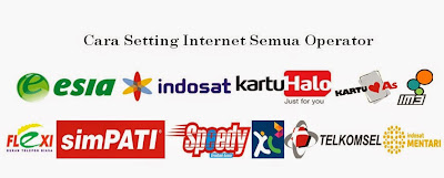 Setting Internet Telkomsel, Indosat, Three, Axis dan XL