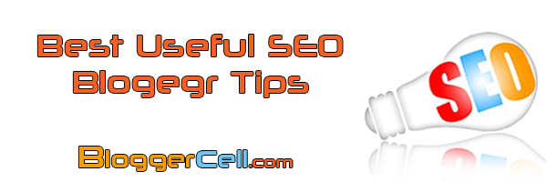 Useful Blogger SEO Tips That You must use in Blogspot Blogs