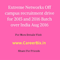 Extreme networks off campus recruitment drive for Fresher candidate for the post of Software QA Engineer 2015 & 2016 batches In India August 2016