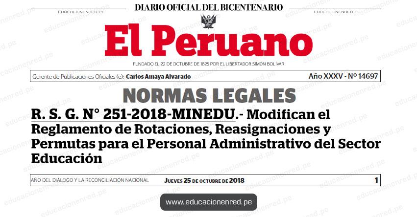 R. S. G. N° 251-2018-MINEDU - Modifican el Reglamento de Rotaciones, Reasignaciones y Permutas para el Personal Administrativo del Sector Educación - www.minedu.gob.pe