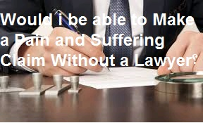 Would i be able to Make a Pain and Suffering Claim Without a Lawyer?