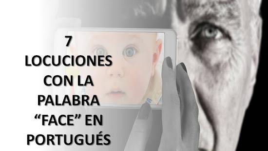 """7 LOCUCIONES CON LA PALABRA """"FACE"""" EN PORTUGUÉS"""