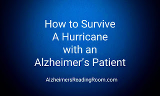 Here are 5 of my most important tips for dealing with an Alzheimer's patient during a hurricane.