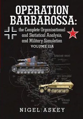Operation Barbarossa: The Complete Organisational and Statistical Analysis, and Military Simulation, Vol. IIA