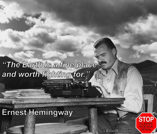 "Poster of the Week - ""The earth is a fine place and worth fighting for.""  Enerst Hemingway  (Credit: Stop Climate Science Denial)  Click to Enlarge."