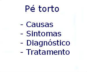 Pé torto causas sintomas diagnóstico tratamento prevenção