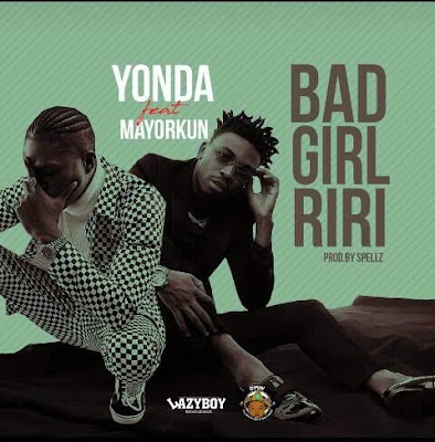 Download Yonda Ft Mayorkun Bad Girl Riri Prod Spells