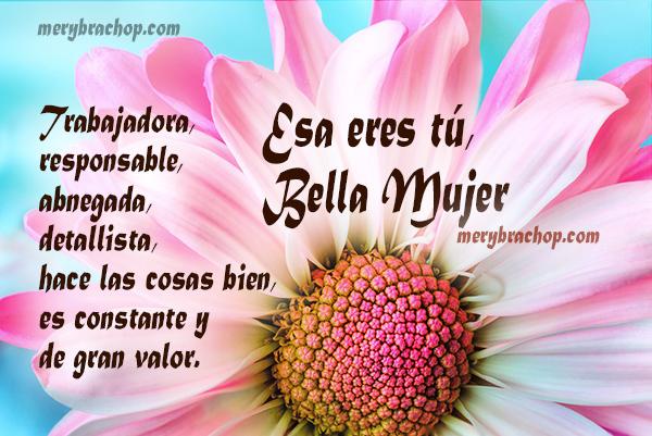 Bellas Palabras, original poema a la mujer admirable,   mujer preciosa y de gran valor, feliz día de la mujer,   día de la madre, mensaje cristiano por Mery Bracho.
