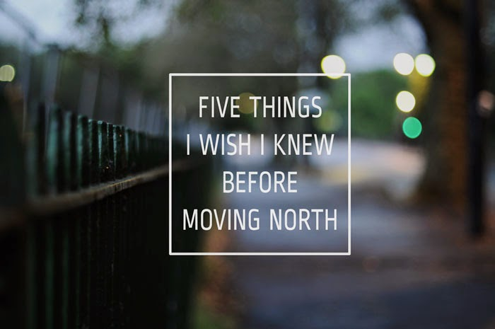 Five things i wish i knew before moving north