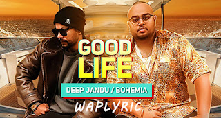 Good Life Song Lyrics | Deep Jandu Feat. Bohemia