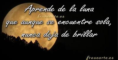 Aprende de la luna que aunque se encuentre sola, nunca deja de brillar