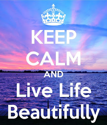 Keep Calm And Live Life Beautifully