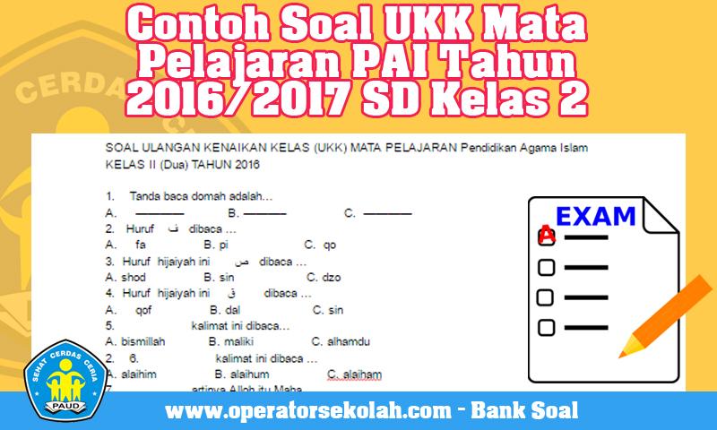 Contoh Soal UKK Mata Pelajaran PAI Tahun 2016/2017 SD Kelas 2