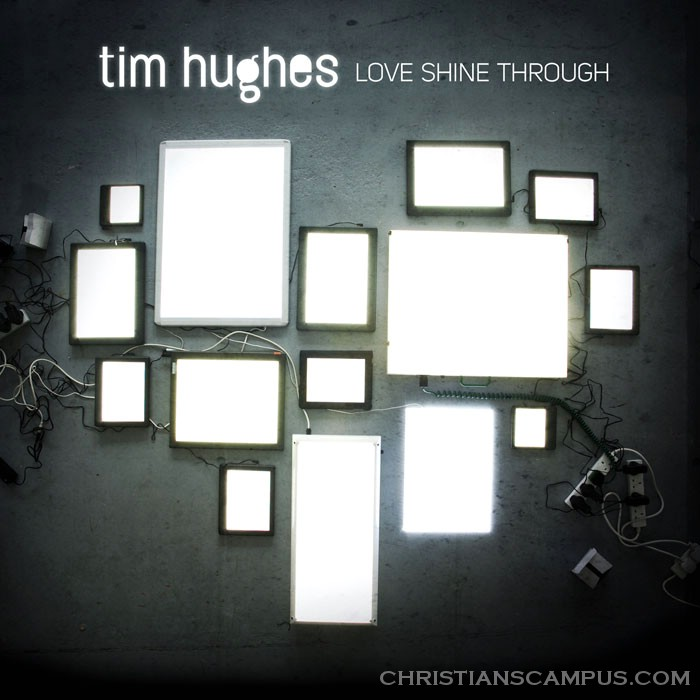 Tim Hughes - Love Shine Through 2011 English Christian Album Download